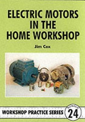 Electric Motors in the Home Workshop (Workshop Practice) by Cox, Jim | Paperback