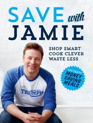 Save with Jamie: Shop Smart, Cook Clever, Waste Less,Jamie Oliver