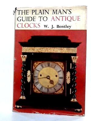 The Plain Man's guide to Antique Clocks Book (W J Bentley. - 1963) (ID:78950)