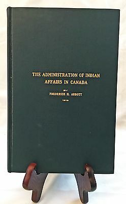 Administration of Indian Affairs in Canada by F. R. Abbott/Rare 1915 Nice HB