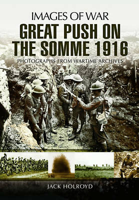 The Great Push: Somme 1916 by Jack Holroyd (Paperback, 2012)