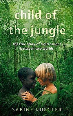 Child Of The Jungle by Sabine Kuegler | Paperback Book | 9781844088874 | NEW
