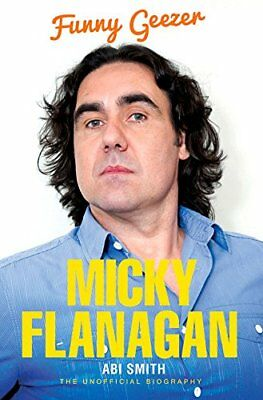 Micky Flanagan: Funny Geezer - The Unofficial Biography,Abi Smith
