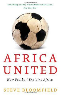 Africa United: How Football Explains Africa by Steve Bloomfield | Paperback Book