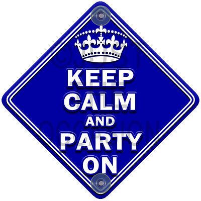 NEW Blue ~ KEEP CALM and PARTY ON ~ Novelty Baby on Board Car Window Sign