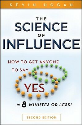 """The Science of Influence: How to Get Anyone to Say """"Yes"""" in 8 Minutes or Less! ."""