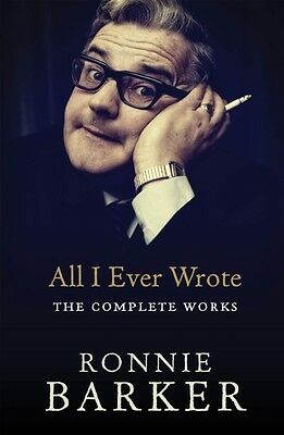 All I Ever Wrote: The Complete Works (Paperback), Barker, Ronnie, 9780091951436
