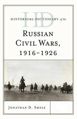 Historical Dictionary of the Russian Civil Wars, 1916-1926 (Historical Dictiona.