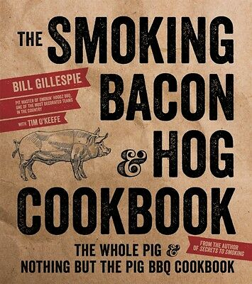 Smoking Bacon & Hog Cookbook, The (Paperback), GILLESPIE, BILL, 9781624142246