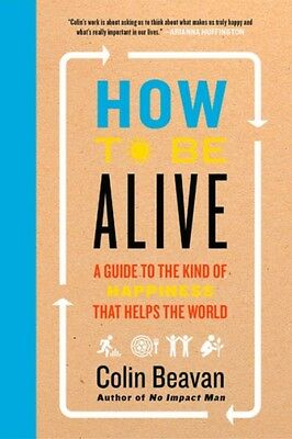 How To Be Alive, Beavan, Colin, 9780062236715