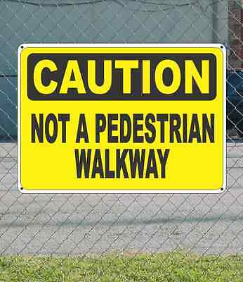 "CAUTION Not a Pedestrian Walkway - OSHA Safety SIGN 10"" x 14"""