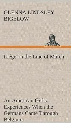 NEW Liege On The Line Of March An American Girl's... BOOK (Hardback)