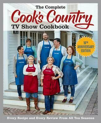The Complete Cook's Country TV Show Cookbook 10th Anniversary Edition: Every Rec