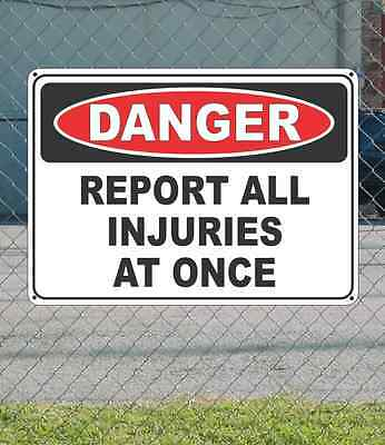 "DANGER Report All Injuries At Once - OSHA Safety SIGN 10"" x 14"""