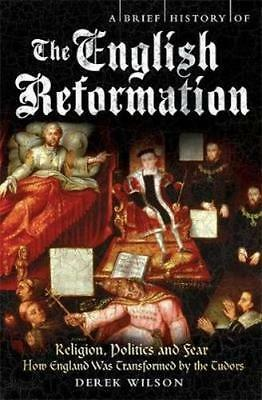 NEW A Brief History Of The English Reformation by Derek Wilson BOOK (Paperback)