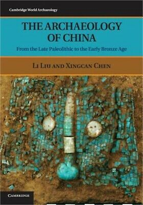 The Archaeology of China: From the Late Paleolithic to the Early Bronze Age (Pap
