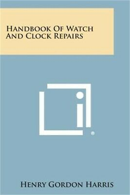Handbook of Watch and Clock Repairs (Paperback or Softback)
