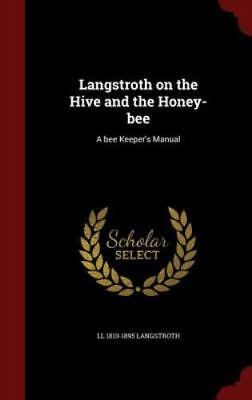 Langstroth on the Hive and the Honey-Bee: A Bee Keeper's Manual (Hardback or Cas