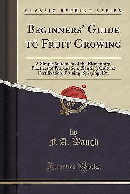 Beginners' Guide to Fruit Growing: A Simple Statement of the Elementary, Practic