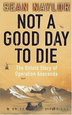 ,.9780718146603 Not a Good Day to Die The Untold Story of Operation Anaconda