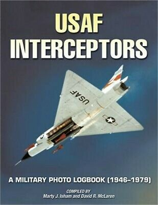 USAF Interceptors: A Military Photo Logbook (1946-1979) (Paperback or Softback)