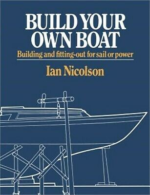 Build Your Own Boat: Building and Fitting-Out for Sail or Power (Paperback or So