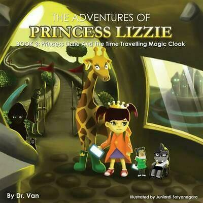 Princess Lizzie and the Time Travelling Magic Cloak: Book 3 by Dr Van (English)