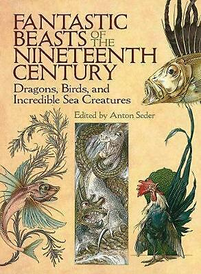 Fantastic Beasts of the Nineteenth Century: Dragons, Birds, and Incredible Sea C