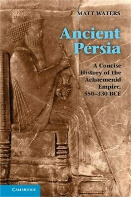 Ancient Persia: A Concise History of the Achaemenid Empire, 550-330 Bce (Paperba