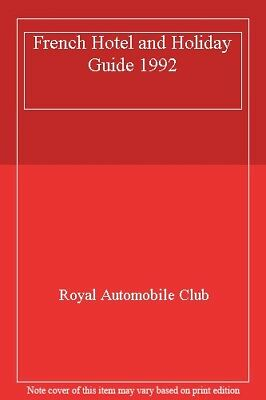 French Hotel and Holiday Guide 1992,Royal Automobile Club