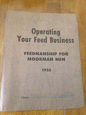 1952 OPERATING YOUR FEED BUSINESS - FEEDMANSHIP MOORMAN MEN MANUAL Quincy, Ill.