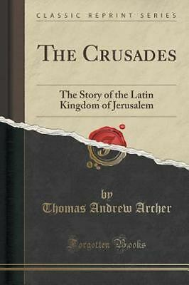 The Crusades: The Story of the Latin Kingdom of Jerusalem (Classic Reprint) (Pap