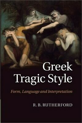 Greek Tragic Style: Form, Language and Interpretation (Paperback or Softback)