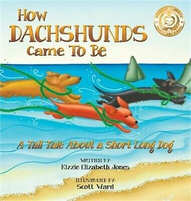 How Dachshunds Came to Be: A Tall Tale about a Short Long Dog (Hardback or Cased