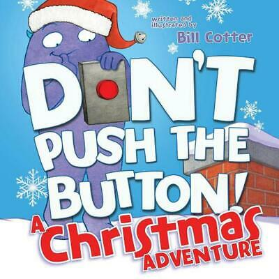 Don't Push the Button! a Christmas Adventure by Bill Cotter Hardcover Book