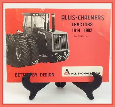 Allis Chalmers Tractors 1914-1982 by Bill Huxley Better By Design
