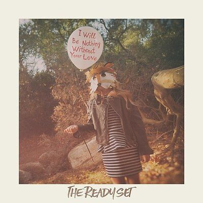 The Ready Set - I Will Be Nothing Without Your Love - New Cd Album