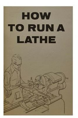 How to Run a Lathe: For the Beginner: How to Erect, Care for and Operate a Screw