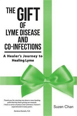 The Gift of Lyme Disease and Co-Infections: A Healer's Journey to Healing Lyme (