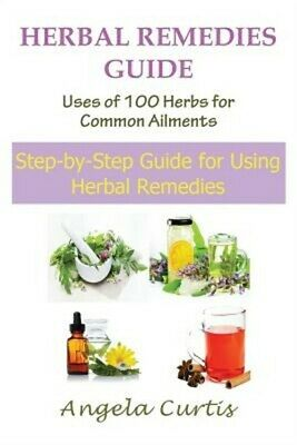 Herbal Remedies Guide: Uses of 100 Herbs for Common Ailments (Large Print): Step