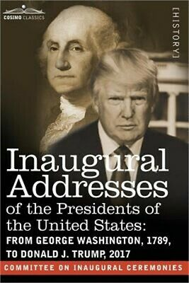 Inaugural Addresses of the Presidents of the United States: From George Washingt