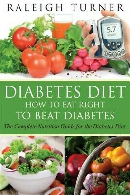 Diabetes Diet: How to Eat Right to Beat Diabetes (Paperback or Softback)