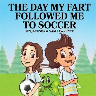The Day My Fart Followed Me to Soccer (Paperback or Softback)