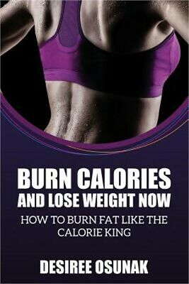 Burn Calories and Lose Weight Now (Paperback or Softback)