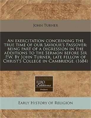 An Exercitation Concerning the True Time of Our Saviour's Passover: Being Part o
