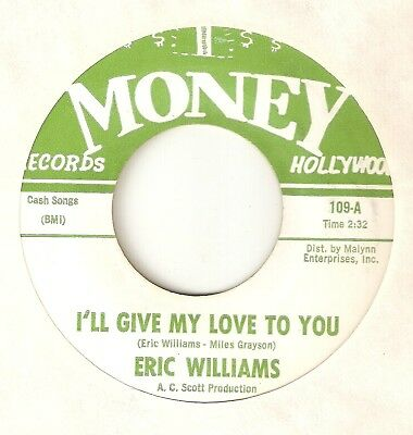 ERIC WILLIAMS Ill Give My Love To You Goodbye My Love  MONEY  NORTHERN SOUL 45
