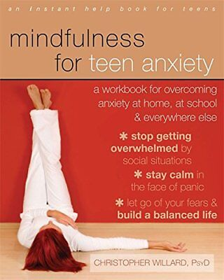 The Mindfulness for Teen Anxiety: A Workbook for Overcoming Anxiety at Home, at