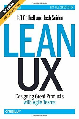 Lean UX: Designing Great Products with Agile Teams-Jeff Gothelf, Josh Seiden