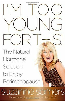 I'm Too Young for This!: The Natural Hormone Solution to Enjoy Perimenopause-Suz