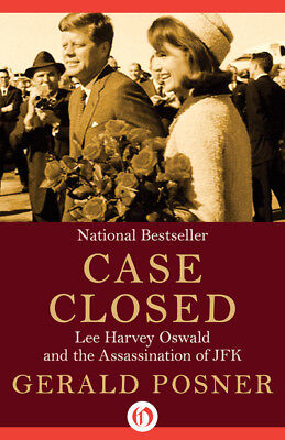 Case closed: Lee Harvey Oswald and the assassination of JFK by Gerald L Posner